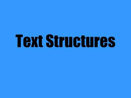 Text Structures. Text Structure: Description Definition: Author explains a topic idea, person, place or thing by listing characteristics, features, and.