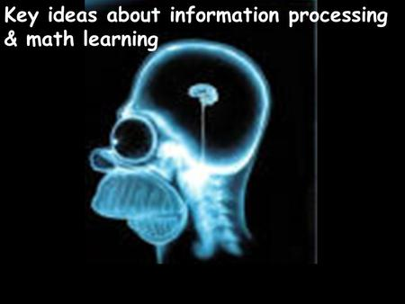 Key ideas about information processing & math learning.
