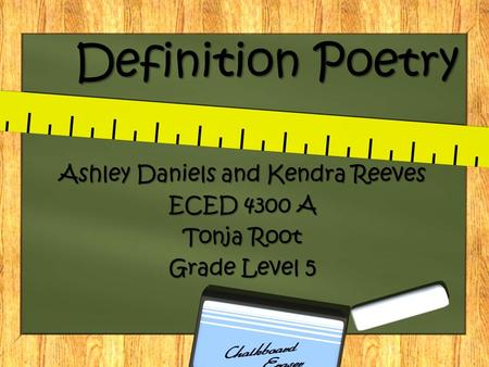 Definition Poetry Ashley Daniels and Kendra Reeves ECED 4300 A Tonja Root Grade Level 5.