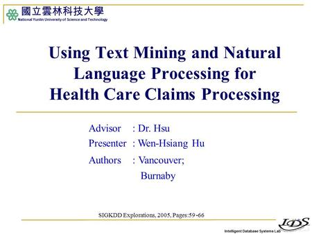 Intelligent Database Systems Lab 國立雲林科技大學 National Yunlin University of Science and Technology 1 Using Text Mining and Natural Language Processing for.