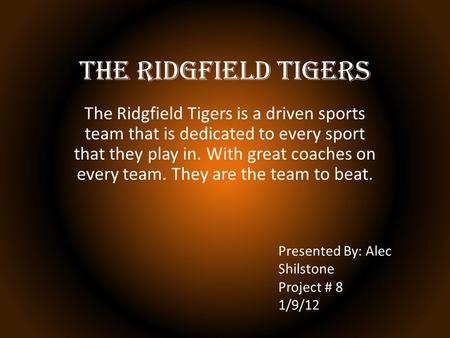 The Ridgfield Tigers The Ridgfield Tigers is a driven sports team that is dedicated to every sport that they play in. With great coaches on every team.