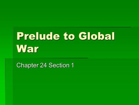"Prelude to Global War Chapter 24 Section 1. Fascism and Nazism  Totalitarian  Fascism  Benito ""Il Duce"" Mussolini - Italy  Blackshirts  Dictator."