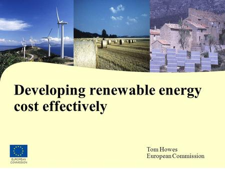 08/12/2015 Developing renewable energy cost effectively EUROPEAN COMMISSION Tom Howes European Commission.