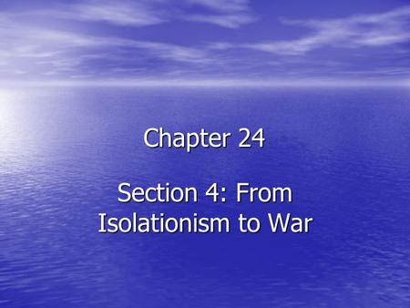 Chapter 24 Section 4: From Isolationism to War. The US Chooses Neutrality 1930 Congress passed the Hawley- Smoot tariff to protect American industries.