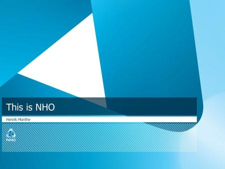 This is NHO Henrik Munthe. This is NHO  Norway's largest stake- holder organisation for businesses  20,000 members and 500,000 employees in member companies.