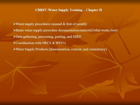  Water supply procedures (annual & first of month)  Basin water supply procedure documentation material (what works best)  Data gathering, processing,