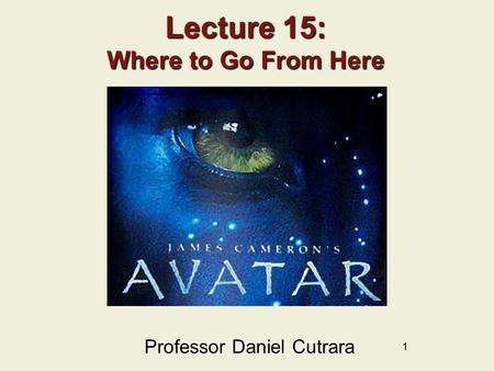 11 Lecture 15: Where to Go From Here Professor Daniel Cutrara.