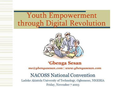 Youth Empowerment through Digital Revolution NACOSS National Convention Ladoke Akintola University of Technology, Ogbomoso, NIGERIA Friday, November 7.