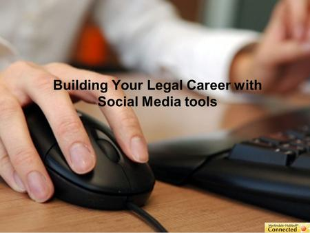 Building Your Legal Career with Social Media tools.