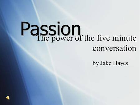 The power of the five minute conversation by Jake Hayes Passion.