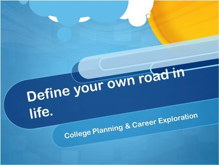 Define your own road in life. College Planning & Career Exploration.