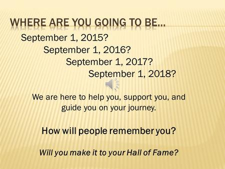 September 1, 2015? September 1, 2016? September 1, 2017? September 1, 2018? We are here to help you, support you, and guide you on your journey. How will.
