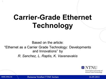 "1 Carrier-Grade Ethernet Technology Based on the article: ""Ethernet as a Carrier Grade Technology: Developments and Innovations"" by R. Sanchez, L. Raptis,"