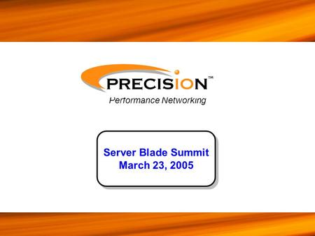 Performance Networking ™ Server Blade Summit March 23, 2005.