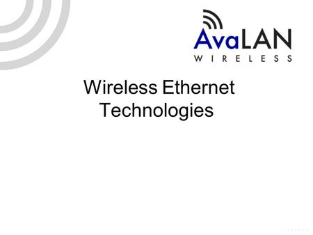 Wireless Ethernet Technologies. Wireless Ethernet Technology Industry technologies & market trends Choosing the right radio technology for the job Why.