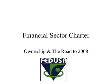 Financial Sector Charter Ownership & The Road to 2008.