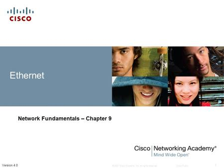 © 2007 Cisco Systems, Inc. All rights reserved.Cisco Public 1 Version 4.0 Ethernet Network Fundamentals – Chapter 9.