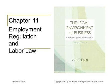 McGraw-Hill/Irwin Copyright © 2011 by The McGraw-Hill Companies, Inc. All rights reserved. Chapter 11 Employment Regulation and Labor Law.