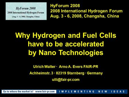 Why Hydrogen and Fuel Cells have to be accelerated by Nano Technologies Ulrich Walter · Arno A. Evers FAIR-PR Achheimstr. 3 · 82319 Starnberg · Germany.