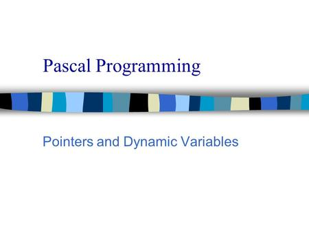 Pascal Programming Pointers and Dynamic Variables.