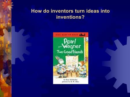 How do inventors turn ideas into inventions?. Small Groups Timer.