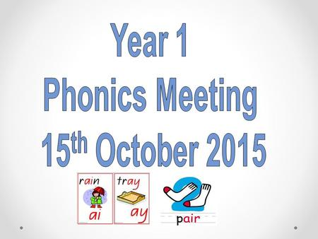 This evenings meeting is an opportunity to explain in a little more detail how we teach Phonics to your child. We also want to give you ideas for how.