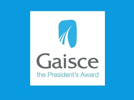 WHAT IS GAISCE?  National challenge Award from the President of Ireland to all young people between 15 and 25 years  Non-Competitive  In 2012 over.