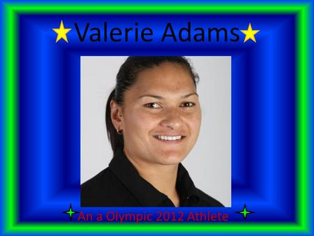 Valerie Adams An a Olympic 2012 Athlete. What she does New Zealand's top Olympic hope Valerie Adams has reminder, again, of why she's the best female.