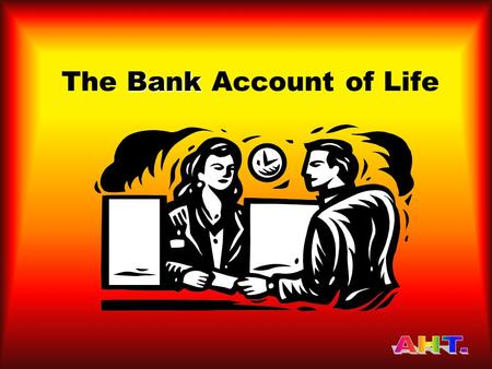 The B BB Bank Account of Life. Imagine there is a bank that credits your account each morning with Rupees 86,400.Imagine there is a bank that credits.