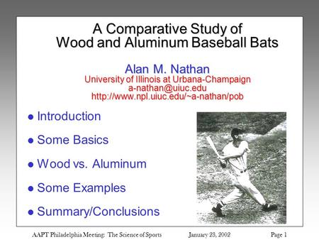 AAPT Philadelphia Meeting: The Science of Sports January 23, 2002 Page 1 A Comparative Study of Wood and Aluminum Baseball Bats Alan M. Nathan University.