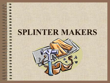 SPLINTER MAKERS Julee Barry QUESTION Which type of wood is the strongest?