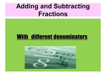 Adding and Subtracting Fractions With different denominators.