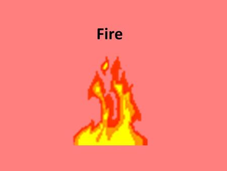 Fire. Entrance Question List 5 uses of FIRE List and describe 3 different types of fires.