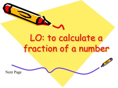 LO: to calculate a fraction of a number Next Page.