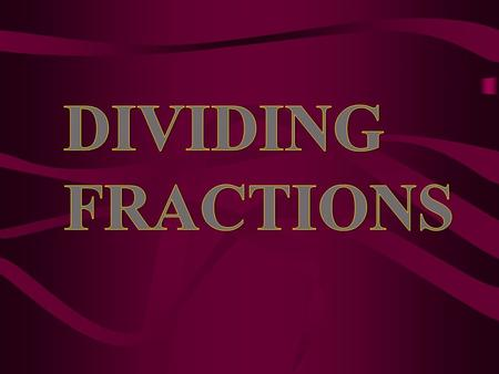 Dividing Fractions What does 4 ÷ 2 mean in words? Justify your reasoning by using a model or a drawing. how many groups of 2 are in 4? ÷ There are 2 groups.