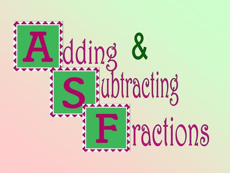 Fractions Like denominators- just add the numerator. Example: 2/5 + 2/5= 4/5.