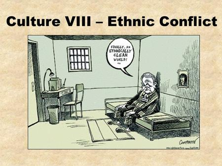 Culture VIII – Ethnic Conflict. Why Do Ethnicities Clash? 1.Competition to dominate nationality a)Ethiopia and Eritrea b)Sudan c)Somalia 2.Dividing ethnicities.