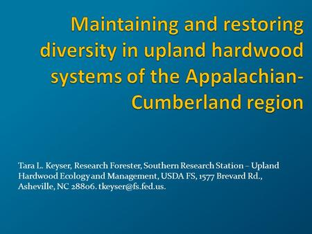 Tara L. Keyser, Research Forester, Southern Research Station – Upland Hardwood Ecology and Management, USDA FS, 1577 Brevard Rd., Asheville, NC 28806.