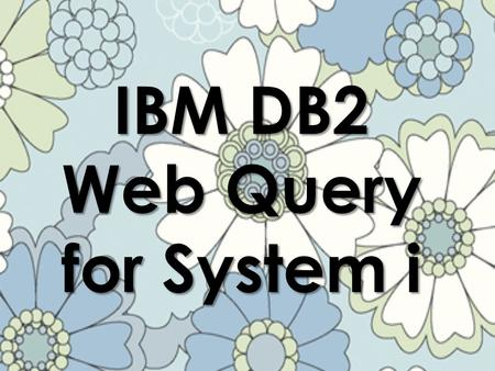 IBM DB2 Web Query for System i. DB2 Web Query for System i Open Windows Internet Explorer, type in the address bar the following with your system name.