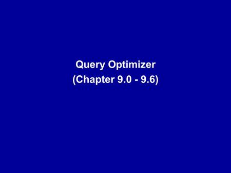 Query Optimizer (Chapter 9.0 - 9.6). Optimization Minimizes uses of resources by choosing best set of alternative query access plans considers I/O cost,