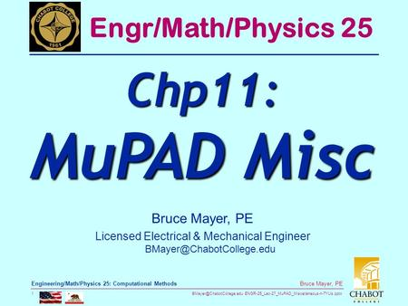 ENGR-25_Lec-27_MuPAD_Miscellaneous-n-TYUs.pptx 1 Bruce Mayer, PE Engineering/Math/Physics 25: Computational Methods Bruce Mayer,