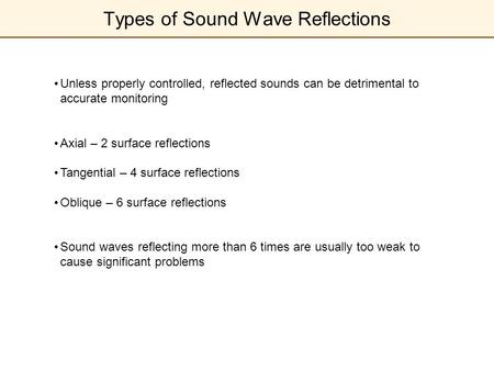 Types of Sound Wave Reflections Unless properly controlled, reflected sounds can be detrimental to accurate monitoring Axial – 2 surface reflections Tangential.
