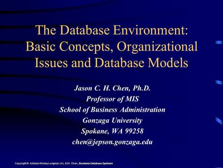 Copyright © Addison Wesley Longman, Inc. & Dr. Chen, Business Database Systems The Database Environment: Basic Concepts, Organizational Issues and Database.