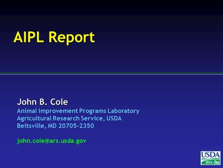 John B. Cole Animal Improvement Programs Laboratory Agricultural Research Service, USDA Beltsville, MD 20705-2350 2014 AIPL Report.