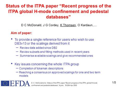 "1/5 D. C. McDonald et al, Status of the ITPA paper ""Recent progress of the ITPA global H-mode confinement and pedestal databases"", Kyoto, 18-20th Apr 2005."