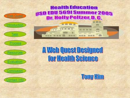 Introduction Task Process Resources Evaluation Conclusion Web Quest Contact Info.