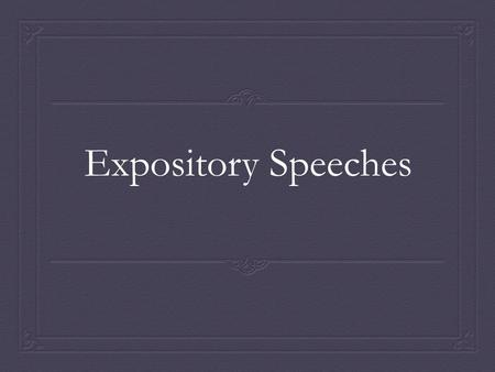 Expository Speeches.  Make up a short list by studying the expository speech topic ideas below. Judge them with these selection criteria:  Which topics.