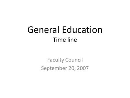 General Education Time line Faculty Council September 20, 2007.
