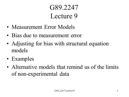 G89.2247 Lecture 91 Measurement Error Models Bias due to measurement error Adjusting for bias with structural equation models Examples Alternative models.
