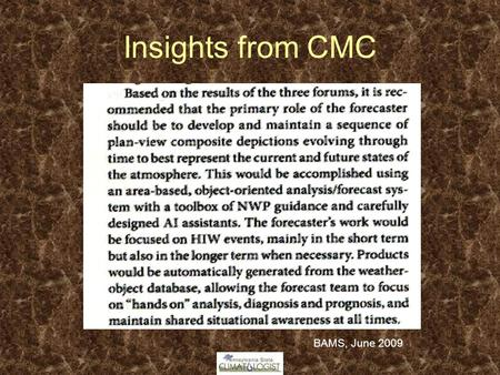 Insights from CMC BAMS, June 2009. Short Range The SPC Short-Range Ensemble Forecast (SREF) is constructed by post-processing all 21 members of the NCEP.